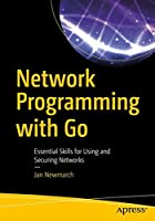 Network Programming with Go: Essential Skills for Using and Securing Networks Front Cover