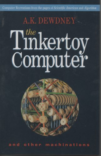 The Tinkertoy Computer and Other Machinations: Computer Recreations from the Pages of Scientific American and Algorithm