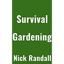 Survival Gardening: The Ultimate Beginner's Guide On Gardening Methods To Create A Self-Sustaining Food Source To Survive A Disaster