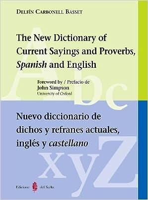 Descargar gratis Nuevo Diccionario De Dichos Y Refranes Actuales. Inglés Y Castellano: The New Dictionary Of Current Sayings And Proverbs Spanish And English Epub