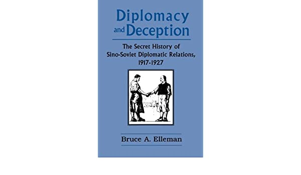 Diplomacy and Deception: Secret History of Sino-Soviet Diplomatic Relations, 1917-27: Bruce Elleman: 9780765601438: Amazon.com: Books
