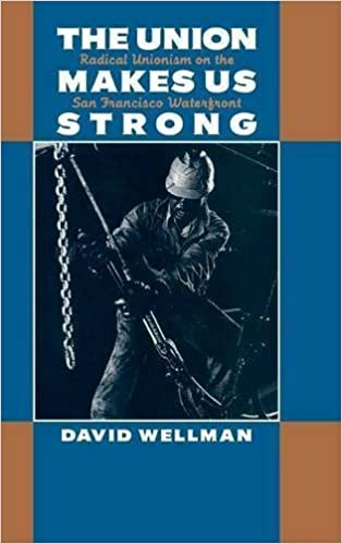 Book The Union Makes Us Strong: Radical Unionism on the San Francisco Waterfront by David Wellman (1995-01-27)