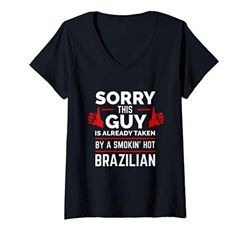 Womens Sorry This Guy is Taken by Smoking Hot Brazilian Brazil V-Neck T-Shirt