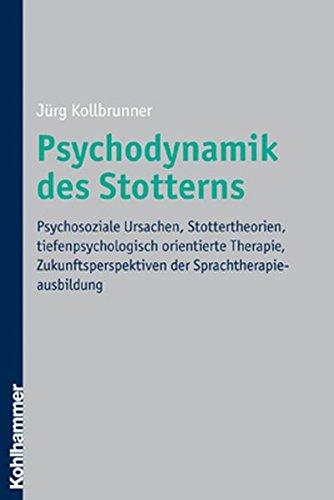 Psychodynamik des Stotterns: Psychosoziale Ursachen, Stottertheorien, tiefenpsychologisch orientierte Therapie, Zukunftsperspektiven der Sprachtherapieausbildung