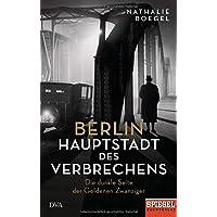Berlin - Hauptstadt des Verbrechens: Die dunkle Seite der Goldenen Zwanziger - Ein SPIEGEL-Buch