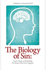 The Biology of Sin: Grace, Hope, and Healing for Those Who Feel Trapped Kindle Edition