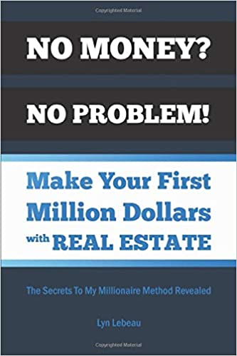 No Money? No Problem! Make Your First Million Dollars With Real Estate: The Secrets To My Millionaire Method Revealed: Amazon.es: Lebeau, Lyn: Libros en idiomas extranjeros