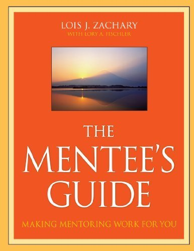 The Mentee's Guide: Making Mentoring Work for You by Zachary, Lois J., Fischler, Lory A. 1st (first) (2009) Paperback