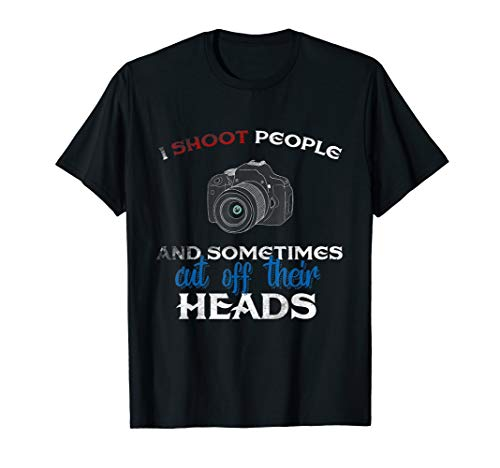 - I Shoot People And Sometimes Cut Off Their Heads T-shirt Tee