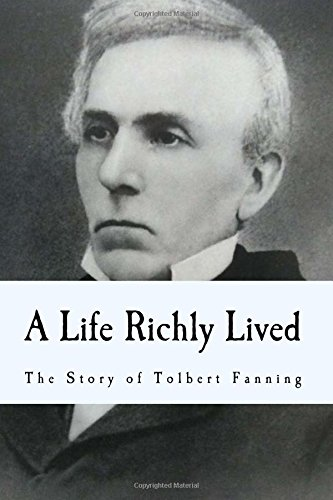 A Life Richly Lived: The Story of Tolbert Fanning (The Restoration Movement Library) ebook