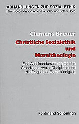 Christliche Sozialethik und Moraltheologie (Abhandlungen zur Sozialethik)