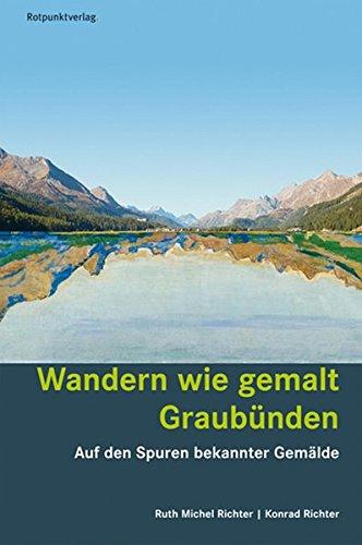Wandern wie gemalt Graubünden: Auf den Spuren bekannter Gemälde