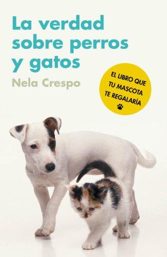 La verdad sobre perros y gatos (Spanish Edition) by [Iborra, Elisabeth G
