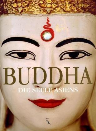 Buddha - Die Seele Asiens Gebundenes Buch – 23. September 2005 Martina Darga Fackelträger-Verlag 3771643309 Nichtchristliche Religionen
