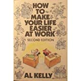How to Make Your Life Easier at Work, Al Kelly, 0070340153
