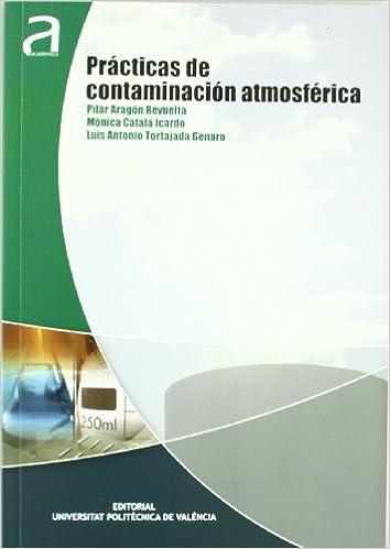 Prácticas de Contaminación Atmosférica (Académica): Amazon.es: Pilar Aragón Revuelta , Luis Antonio Tortajada Genaro, Mónica Catalá Icardo: Libros