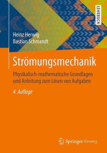 Strömungsmechanik: Physikalisch-mathematische Grundlagen und Anleitung zum Lösen von Aufgaben
