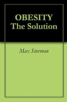 OBESITY The Solution by [Sturman, Max]