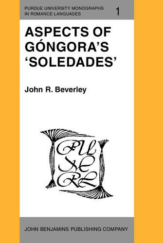 Aspects of Gongora's 'Soledades' (Purdue University Monographs in Romance Languages) by Brand: John Benjamins Publishing Company