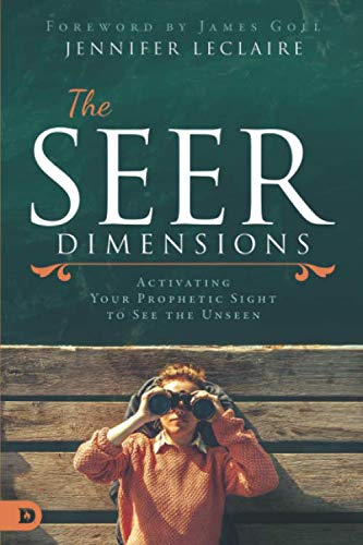 The Seer Dimensions: Activating Your Prophetic Sight to See the Unseen
