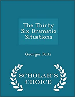 Book The Thirty Six Dramatic Situations - Scholar's Choice Edition by Georges Polti (2015-02-15)