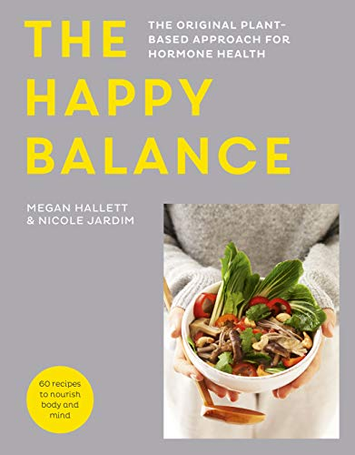 The Happy Balance: The original plant-based approach for hormone health - 60 recipes to nourish body and mind by Megan Hallett, Nicole Jardim