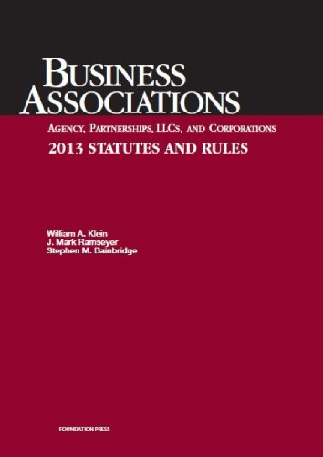 Business Associations: Agency, Partnerships, LLCs, and Corporations- 2013 Statutes and Rules