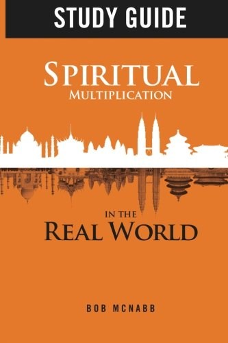 (Study Guide: Spiritual Multiplication in the Real World: Missional Community)