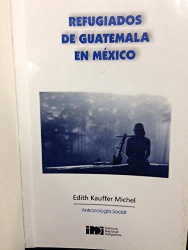 Refugiados De Guatemala En Mexico