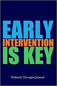 Early Intervention is Key Pediatric Therapist Journal: Childhood Intervention Specialist Therapy Notebook