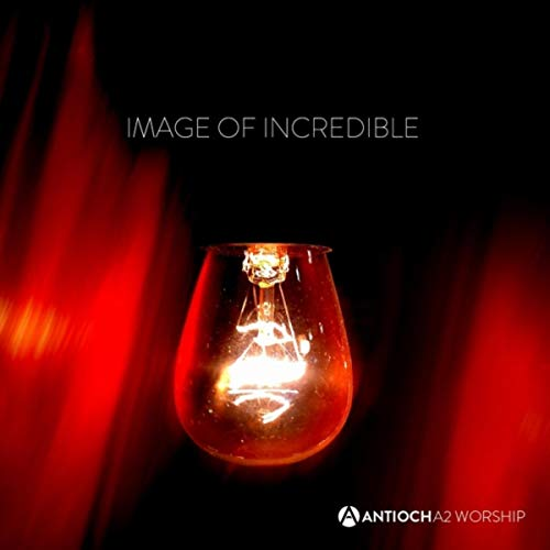 Antioch A2 Worship - Image of Incredible (2018)
