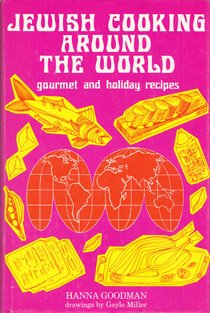 Jewish Cooking Around the World: Gourmet and Holiday Recipes by Hanna Goodman
