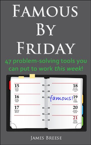 Famous By Friday, 47 Problem-Solving Tools You Can Put To Work This Week