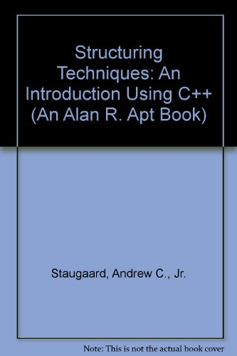 Structuring Techniques: An Introduction Using C++ (An Alan R. Apt Book)
