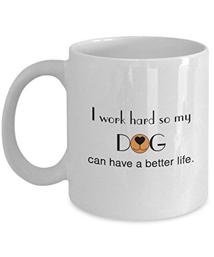 [I Work Hard So My Dog - Mug Can Have Better Life Funny 11oz Inspirational Travel] (Funny Weiner Dog Costumes)