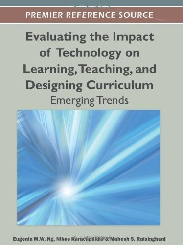 Evaluating the Impact of Technology on Learning, Teaching, and Designing Curriculum: Emerging Trends (Premier Reference Source) by Eugenia M. W. Ng (2012-01-31)
