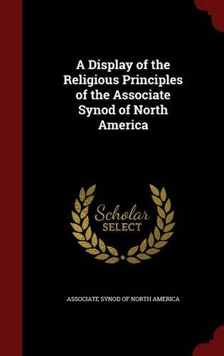 Read Online A Display of the Religious Principles of the Associate Synod of North America PDF