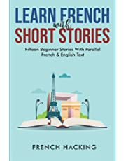 Learn French With Short Stories - Fifteen Beginner Stories With Parallel French and English Text