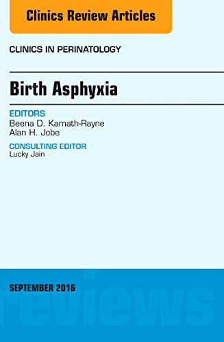 Birth Asphyxia, An Issue of Clinics in Perinatology (Volume 43-3) (The Clinics: Internal Medicine (Volume 43-3)) Beena D. Kamath-Rayne MD  MPH