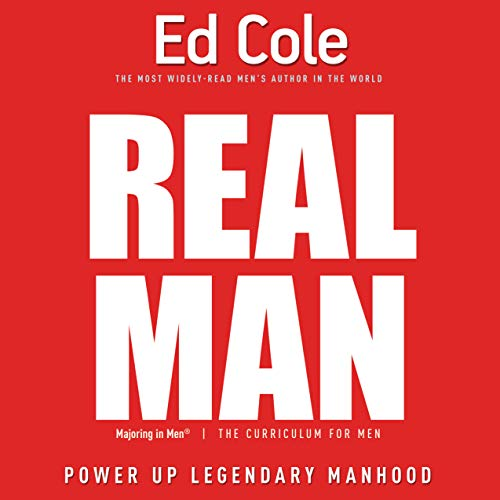 Real Man: Power Up Legendary Manhood (Majoring in Men: The Curriculum for Men) Ed Cole