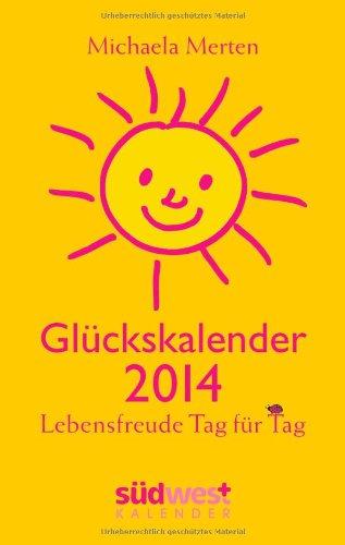 Glückskalender 2014 Taschenkalender: Lebensfreude Tag für Tag