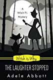Witch Is Why The Laughter Stopped: Volume 14 (A Witch P.I. Mystery)