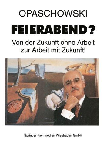 Feierabend?: Von der Zukunft ohne Arbeit zur Arbeit mit Zukunft (German Edition)