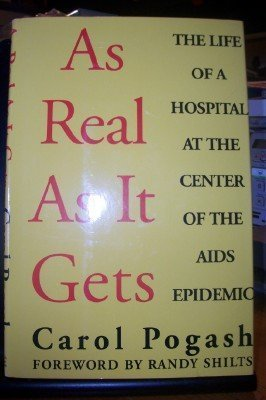 As Real as It Gets: The Life of a Hospital at the Center of the AIDS Epidemic by Carol Pogash (1992-11-01)