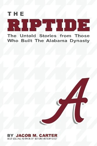 Alabama Football (The RipTide: The Untold Stories from Those Who Built the Alabama)