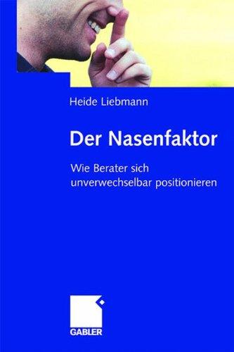 Der Nasenfaktor: Wie Berater sich Unverwechselbar Positionieren (German Edition)