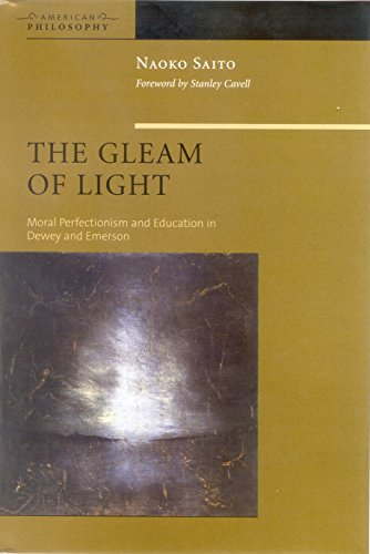 The Gleam of Light: Moral Perfectionism and Education in Dewey and Emerson (American Philosophy Book 16) (University Press)