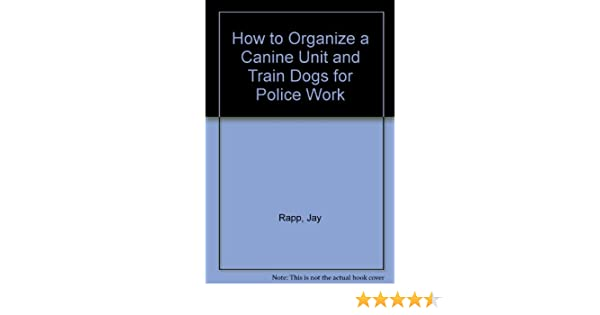 How To Organize A Canine Unit And Train Dogs For Police Work Jay
