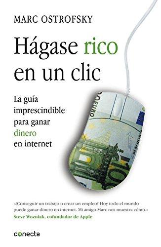 Hágase rico en un click: La guía imprescindible para ganar dinero en internet (CONECTA) Tapa blanda – 24 may 2012 Marc Ostrofsky Marcos Pérez Sánchez; 8415431090 Internet - General