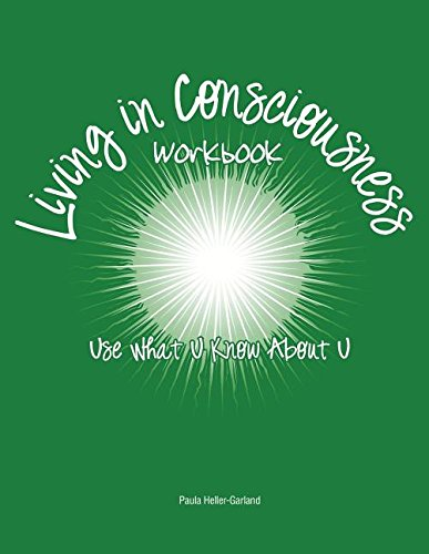 Living in Consciousness: Use What U Know About U